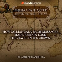How Jallianwala Bagh Massacre made Britain lose the Jewel in it's Crown - Amit Schandillia