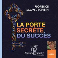 La porte secrète du succès - Florence Scovel Schinn