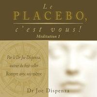 Le placebo, c'est vous - méditation 1 - Joe Dispenza