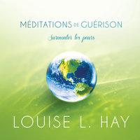 Méditations de guérison - surmonter les peurs - Louise L. Hay