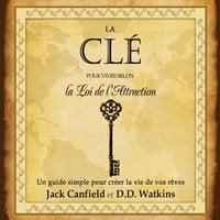 La clé pour vivre selon la loi de l'attraction : Un guide simple pour créer la vie de vos rêves - Jack Canfeild