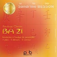 Astrologie Chinoise Ba Zi Introduction à l'Analyse de Personnalité- 4 Pliers- 5 Elements- 12 Animaux - SANDRINE BESSON