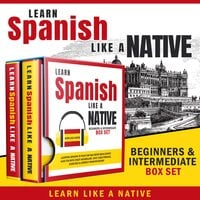 Learn Spanish Like a Native – Beginners & Intermediate Box Set: Learning Spanish in Your Car Has Never Been Easier! Have Fun with Crazy Vocabulary, Daily Used Phrases & Correct Pronunciations - Learn Like A Native