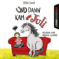 Und dann kam Juli - Petra Eimer