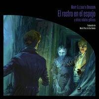El rostro en el espejo y otros relatos góticos - Mary Elizabeth Braddon