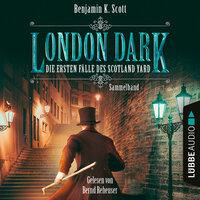 London Dark: Die ersten Fälle des Scotland Yard - Benjamin K. Scott