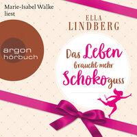 Das Leben braucht mehr Schokoguss - Ella Lindberg