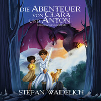 Die Abenteuer von Clara und Anton: Der Drachenkämpfer - Stefan Waidelich