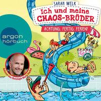 Ich und meine Chaos-Brüder: Achtung, fertig, Ferien! - Sarah Welk