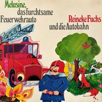 Melusine & Reineke Fuchs: Das furchtsame Feuerwehrauto / Die Autobahn - Friedrich Feld, Gerlinde Ressel-Kühne