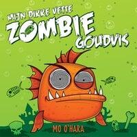 Mijn dikke vette zombiegoudvis - Mo O'Hara