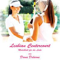 Lesbian Centercourt: Matchball für die Liebe - Dana Delarue