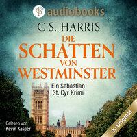 Die Schatten von Westminster - Sebastian St. Cyr-Reihe, Band 1 - C.S. Harris