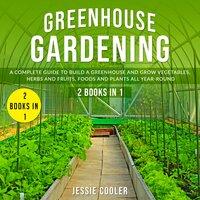 Greenhouse Gardening - Jessie Cooler