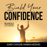 Build Your Confidence Bundle, 2 in 1 Bundle: The Confidence Code, Unshakeable - Gary Caylor, and Maria Hedvig