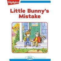 Little Bunny's Mistake - Eileen Spinelli