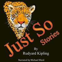The Just So Stories - Rudyard Kipling