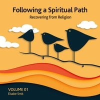 Following a spiritual path: Recovering from religion - Elsabe Smit