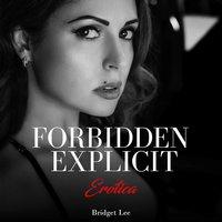 Forbidden Explicit Erotica - Bridget Lee