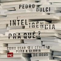 Inteligência pra quê? - Pedro Dulci