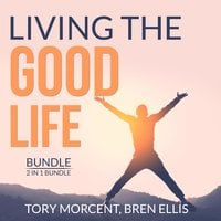 Living the Good Life Bundle, 2 in 1 Bundle: Good Vibes, Good Life and A Guide to the Good Life - Bren Ellis, Tory Morcent