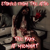 The Park at Midnight - Stories From The Attic