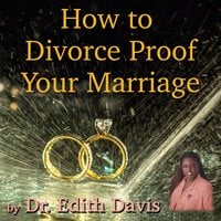 How To Divorce Proof Your Marriage - Dr. Edith Davis