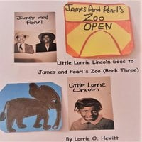 Little Lorrie Lincoln Goes to James and Pearl's Zoo - Lorrie O. Hewitt
