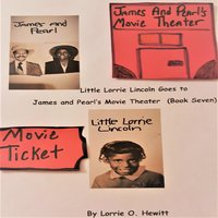 Little Lorrie Lincoln Goes to James and Pearl's Movie Theater (Book Seven) - Lorrie O. Hewitt