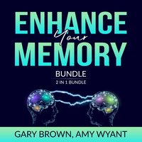 Enhance Your Memory Bundle: 2 IN 1 Bundle, Remember It and Memory Improvement - Gary Brown, Amy Wyant