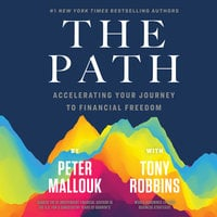 The Path: Accelerating Your Journey to Financial Freedom - Tony Robbins, Peter Mallouk