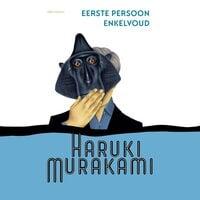 Eerste persoon enkelvoud - Haruki Murakami