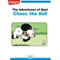 The Adventures of Spot Chase the Ball - Marileta Robinson
