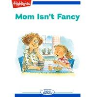 Mom Isn't Fancy
