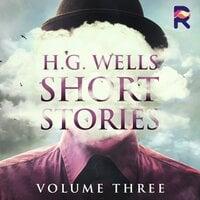 H.G. Wells Short Stories, Vol. 3 - H.G. Wells
