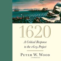 1620: A Critical Response to the 1619 Project - Peter W. Wood
