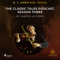 B. J. Harrison Reads The Classic Tales Podcast, Season Three - Various Authors