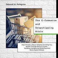 The E-Commerce and Dropshipping Bible - Deborah W Pellegrino