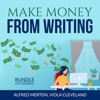 Make Money From Writing Bundle: 2 in 1 Bundle, Everybody Writes and Art of Online Writing - Viola Cleveland, Alfred Merton