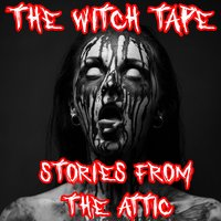 The Witch Tape - Stories From The Attic