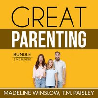 Great Parenting Bundle: 2 in 1 Bundle, Unbreakable Child, Positive Child Guidance - Madeline Winslow, T.M. Paisley