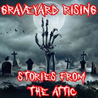 Graveyard Rising - Stories From The Attic