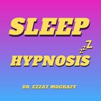 Sleep Hypnosis - Dr. Ezzat Moghazy