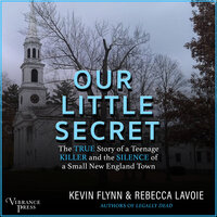 Our Little Secret: The True Story of a Teenage Killer and the Silence of a Small New England Town - Kevin Flynn, Rebecca Lavoie