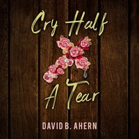 Cry Half A Tear - David B. Ahern