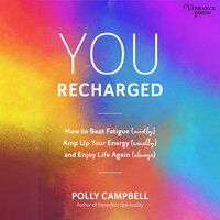 You Recharged: How to Beat Fatigue (Mostly), Amp Up Your Energy (Usually), and Enjoy Life Again (Always) - Polly Campbell
