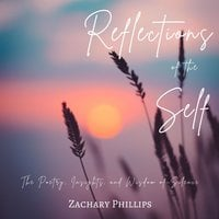 Reflections of the Self: The Poetry, Insights, and Wisdom of Silence - Zachary Phillips