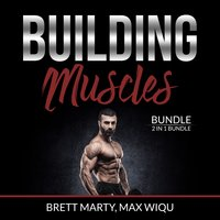 Building Muscles Bundle: 2 in 1 Bundle, Muscles and Strength Training. - Max Wiqu, Brett Marty