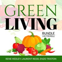 Green Living Bundle: 3 in 1 Bundle, Creative Recycling Side, Go Zero Waste, and Living With a Green Heart - Enzo Triston, Rene Hedley, Laurent Redd