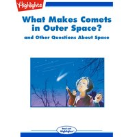 What Makes Comets in Outer Space? - Highlights for Children
